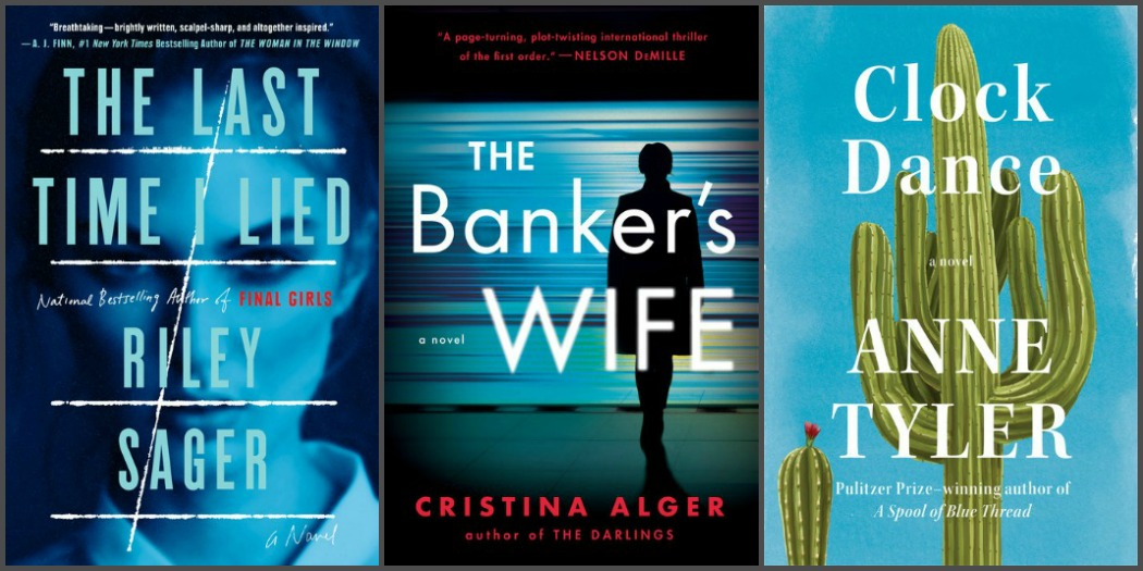 Novel Visits's My Week in Books for 7/9/18: Likely to Read Next - The Last Time I Lied by Riley Sagerm The Banker's Wife by Christina Alger and Clock Dance by Anne Tyler