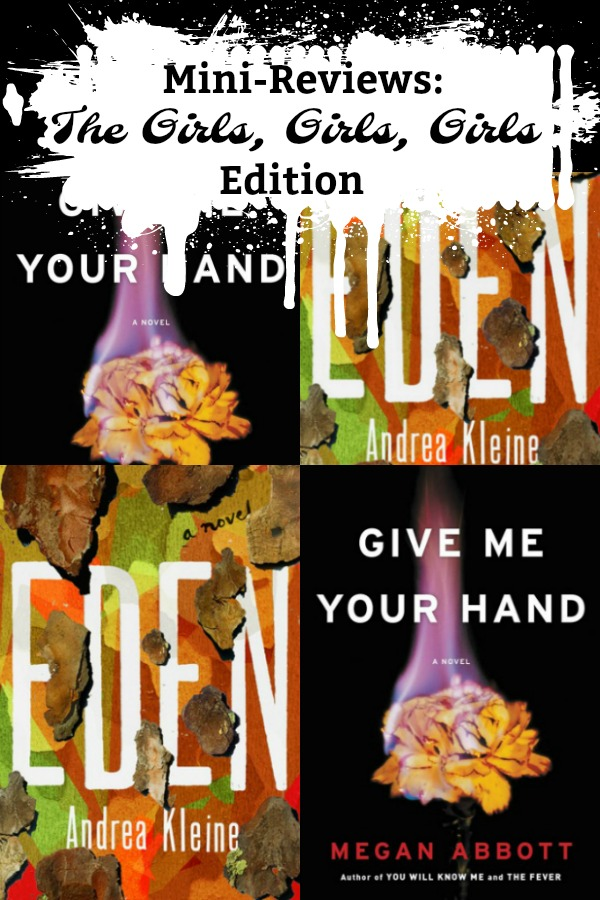 Mini-Reviews: The Girls, Girls, Girls Edition - Reviews of GIVE ME YOUR HAND and EDEN, thrillers about the twisted lives of both sisters and friends.