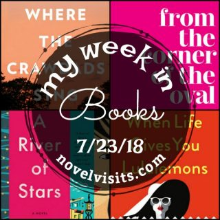 Novel Visits' My Week in Books for 7/23/18