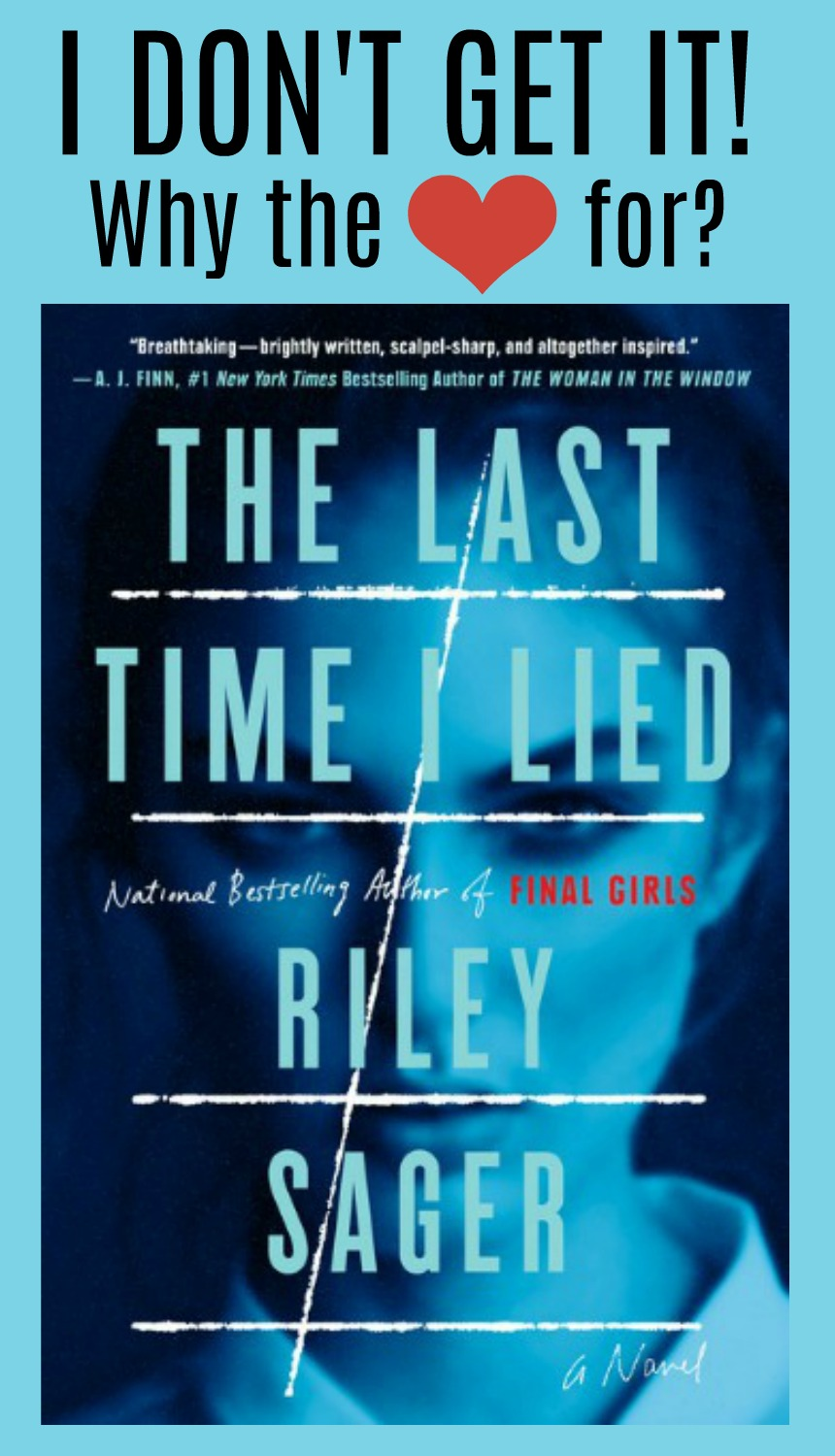 I Don't Get It! Why the Love for The Last Time I Lied?   Discussion - I must be missing something here because to me Sager's second book was a complete disaster. Let's talk.
