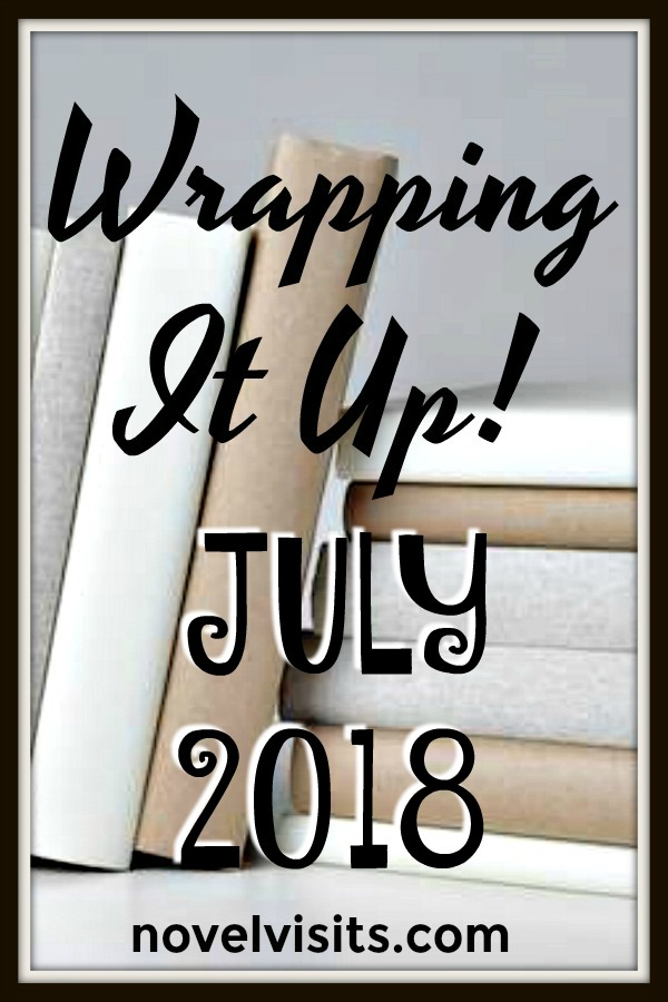 Wrapping It Up! For July 2018 - Summer reading is simply the best! See how my July went, and enjoy links to some of my July favorites from the book blogging world.