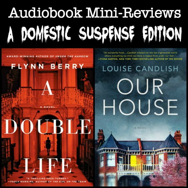 Novel Visits' Audiobook Mini-Reviews: A Domestic Suspense Edition - A Double Life by Flynn Berry and Our House by Louise Candlish