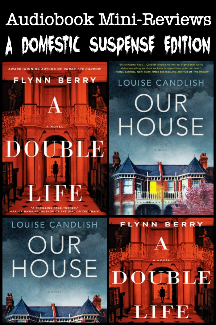 Novel Visits' Audiobook Mini-Reviews: A Domestic Suspense Edition - A Double Life by Flynn Berry and Our House by Louise Candlish - Not quite domestic thrillers. Let's just call these two books what they are,