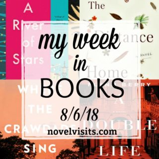 Novel Visits' My Week in Books for 8/6/18