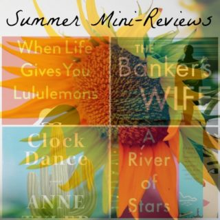 Novel Visits' Summer Mini-Reviews: When Life Gives You Lululemons by Lauren Weisberger, The Banker's Wife by Cristina Alger, Clock Dance by Anne Tyler, and A River of Stars by Vanessa Hua