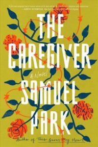 Novel Visits' Fall Preview 2018 - The Caregiver by Samuel Park