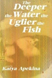 Novel Visits' Fall Preview 2018 - The Deeper the Water the Uglier the Fish by Katya Apekina