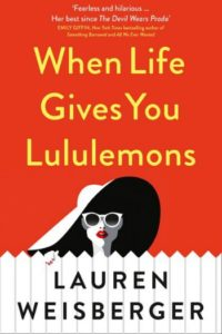 Novel Visits' Summer Mini-Reviews - When Life Gives You Lululemons by Lauren Weisberger