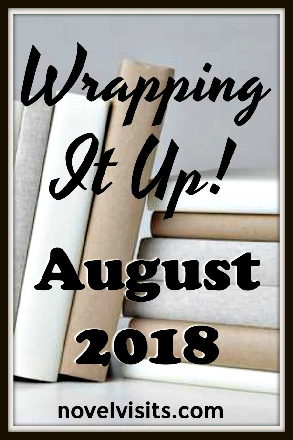 Wrapping It Up! August 2018 on Novel Visits - My August included getting through nine books, at least one of which will likely end up on my