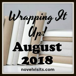 Novel Visits' Wrapping It Up! for August 2018