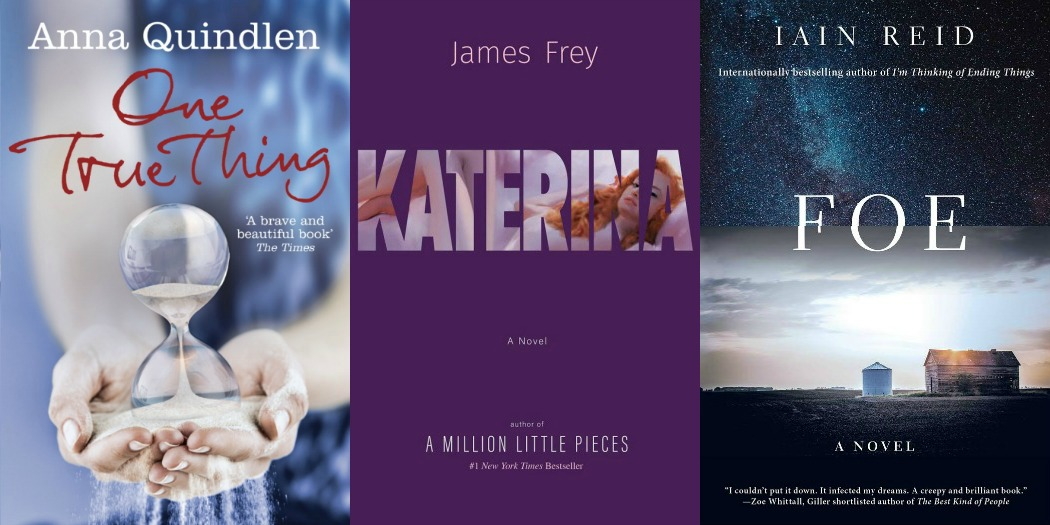Novel Visits' My Week in Books for 9/10/18: Last Week's Reads - One True Thing by Anna Quindlen, Katerina by James Frey and Foe by Iain Reid