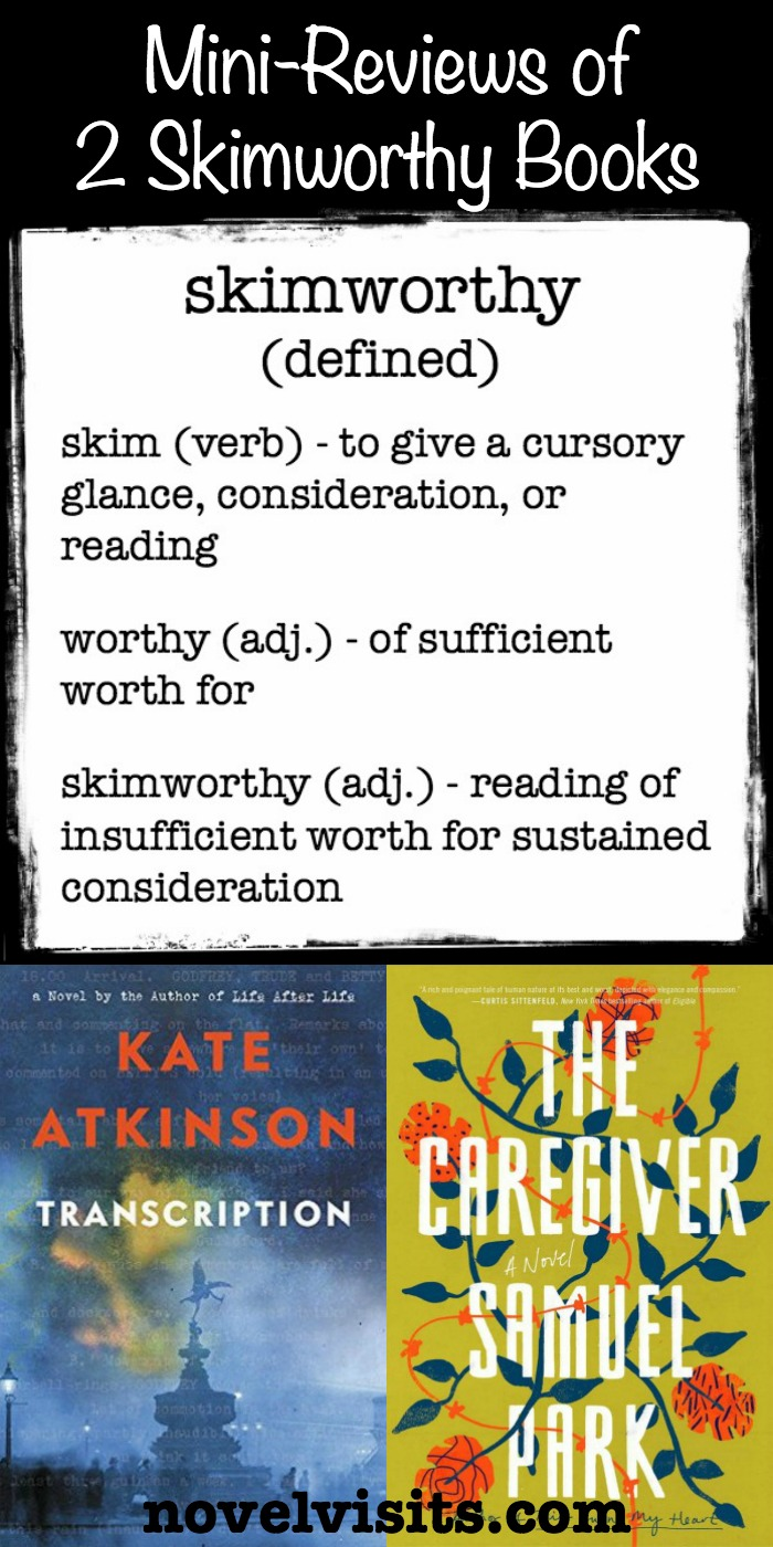 Mini-Reviews: Transcription by Kate Atkinson and The Caregiver by Samuel Park - Two recent releases I had to create a new adjective for: skimworthy.