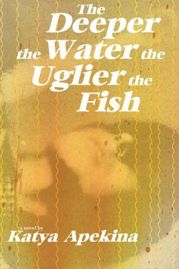 Novel Visits' Review: The Deeper the Water the Uglier the Fish by Katya Apekina