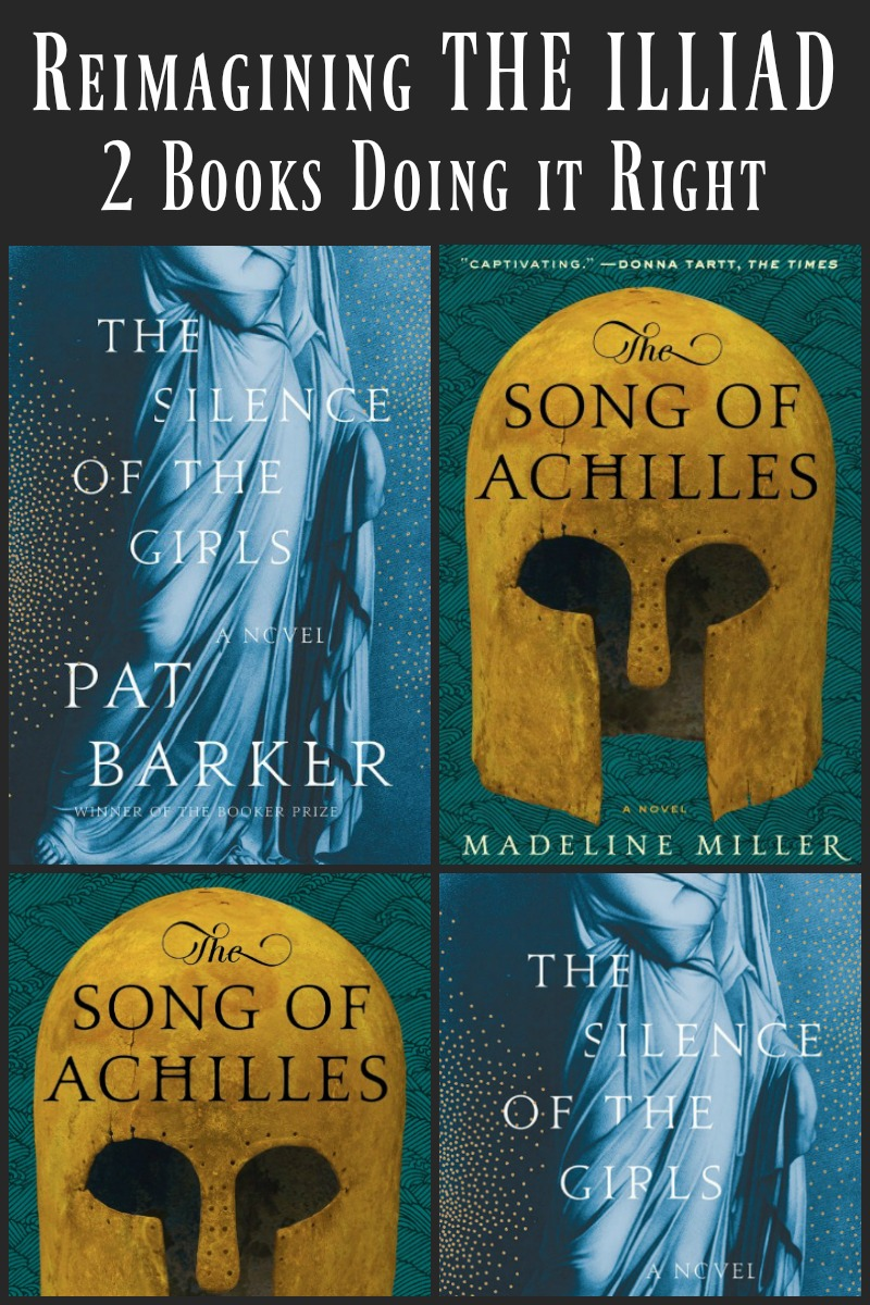 Reimagining THE ILLIAD - The Silence of the Girls by Pat Barker and The Song of Achilles by Madeline Miller - Retelling the story of the Trojan War through the lenses of Briseis, a captive queen, and Achilles, the Greeks' greatest warrior.