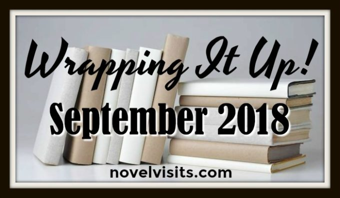 Novel Visits' Wrapping It Up! September 2018 - A look back at books read (including favorites and DNF's), top blog posts, favorite reviews from other bloggers, and bookish news from around the blogosphere.