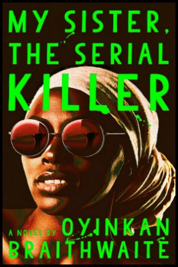 Novel Visits' My Week in Books for 10/22/18: Likely to Read next - My Sister, the Serial Killer by Oyinkan Braitwaite