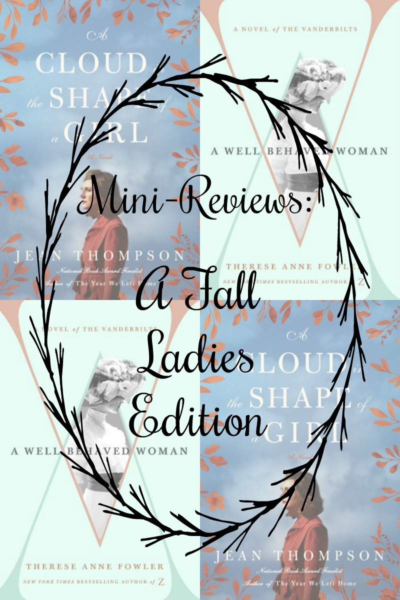Novel Visits's MiniReviews: A Fall Ladies Edition - A Cloud in the Shape of a Girl by Jean Thompson and A Well-Behaved Woman by Therese Anne Fowler - Though the cover of A Cloud in the Shape of a Girl might lead one to think that the book is historical fiction, it is not, leaving it with little in common with A Well-Behaved Woman. And yet, in many ways these two books, centered around women, left me with very similar feelings.