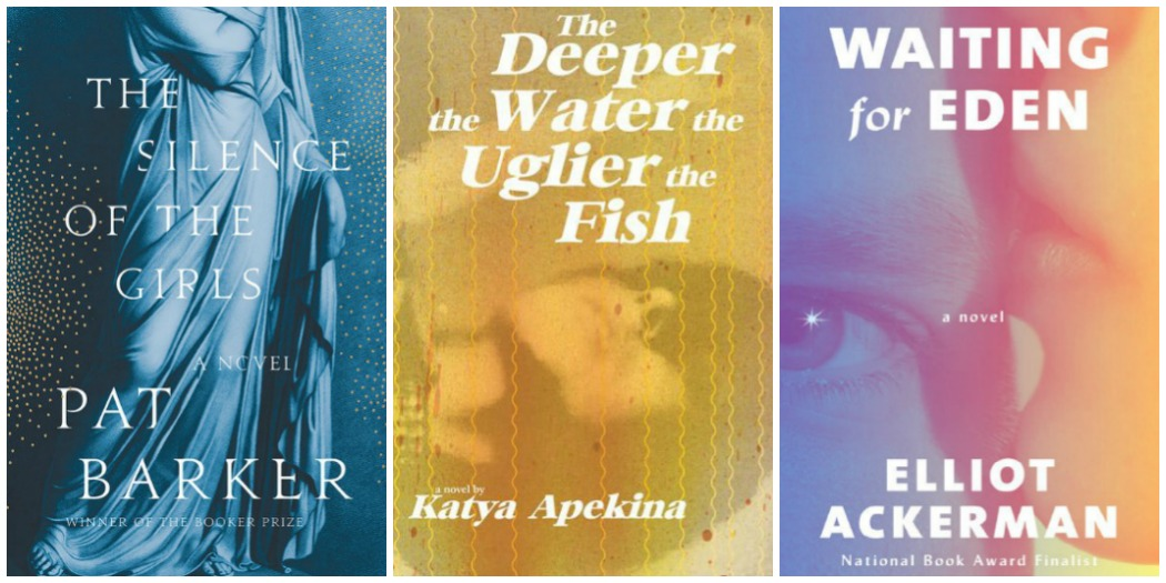 NOVEL VISITS' Wrapping It Up! September 2018: The Cream of the Crop - The Silence of the Girls by Pat Barker, The Deeper the Water the Uglier the fish by Katya Apekina, and Waiting for Eden by Elliot Ackerman
