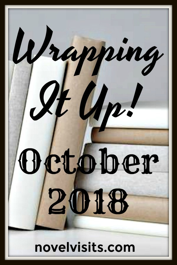 Wrapping It Up! October 2018 on Novel Visits - A look back at the month in books: favorites, DNF's, top blog posts, plus loads of other bookish links.