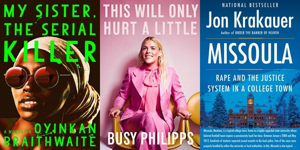 Novel Visits' My Week in Books for 11/5/18: Last Week's Reads - My Sister, the Serial Killer by Oyinkan Braithwaite, This Will Only Hurt a Little by Busy Philipps and Missoula by Jon Krakauer