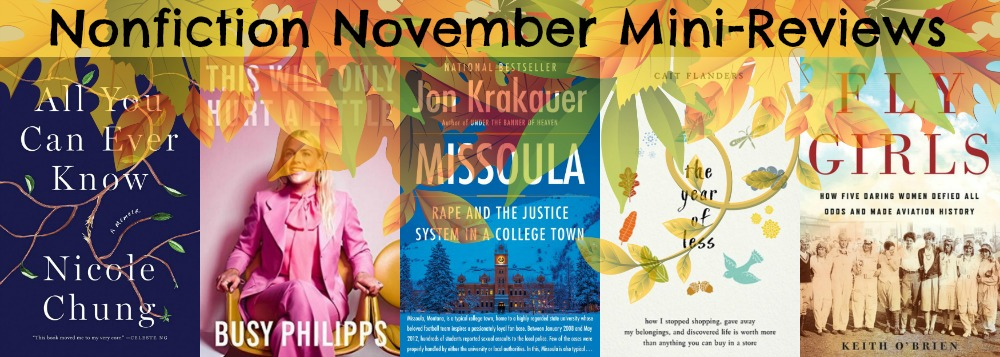 Novel Visits' Nonfiction November Mini-Reviews - All You Can Ever Know by Nicole Chung, This Will Only Hurt a Little by Busy Philipps, Missoula by Jon Krakauer, The Year of Less by Cait Flanders and Fly Girls by Keith O'Brien