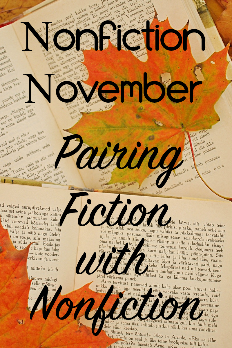 Novel Visits' Pairing Fiction With Nonfiction - A Nonfiction November look at 5 book pairs that work well together: one fiction and the other its nonfiction counterpart