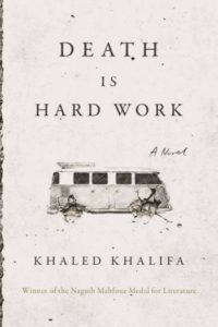 Novel Visits Winter Preview 2019 - Death is Hard Work by Khaled Khalifa