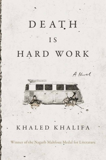 Novel Visits' My Week in Books for 2/4/19: Currently Reading - Death is Hard Work by Khaled Khalifa
