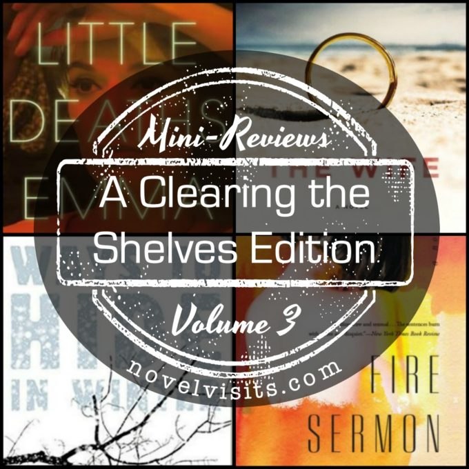 "Novel Visits' Mini-Reviews: A ""Clearing the Shelves"" Edition, Volume 3 - Ways to Hide in Winter by Sarah St. Vincent, The Wife by Alafair Burke, Fire Sermon by Jamie Quatro, and Little Deaths by Emma Flint"