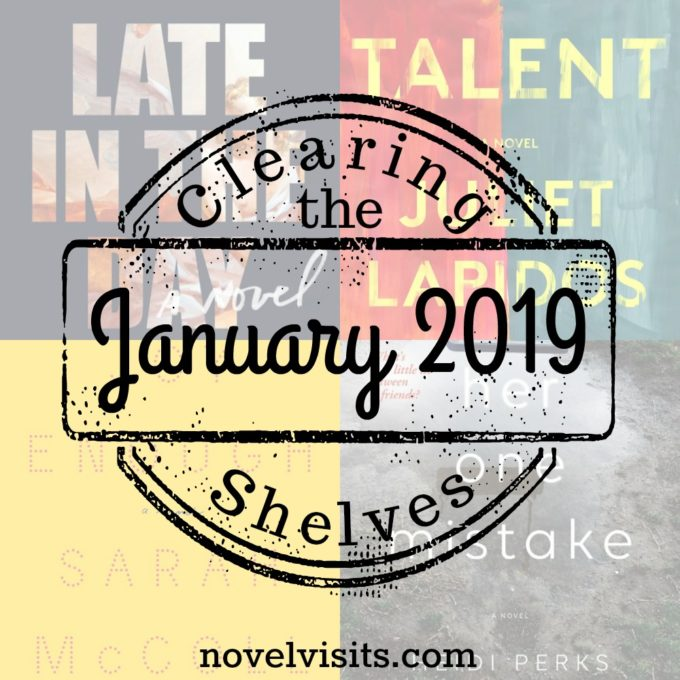 Novel Visits' Clearing the Shelves for January 2019 - late in the Day by Tessa Hadley, Talent by Juliet Lapidos, Joy Enough by Sarah McColl, and Her One Mistake by Heidi Perks