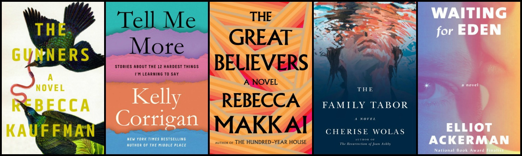 Novel Visits' New-to-Me Authors for 2018: Authors I'm Eager to Read More From- Rebecca Kaufman's The Gunners, Kelly Corrigan's Tell Me More, Rebecca Makkai's The Great Believers, Cherise Wolas's The Family Tabor and Elliot Ackerman's Waiting for Eden
