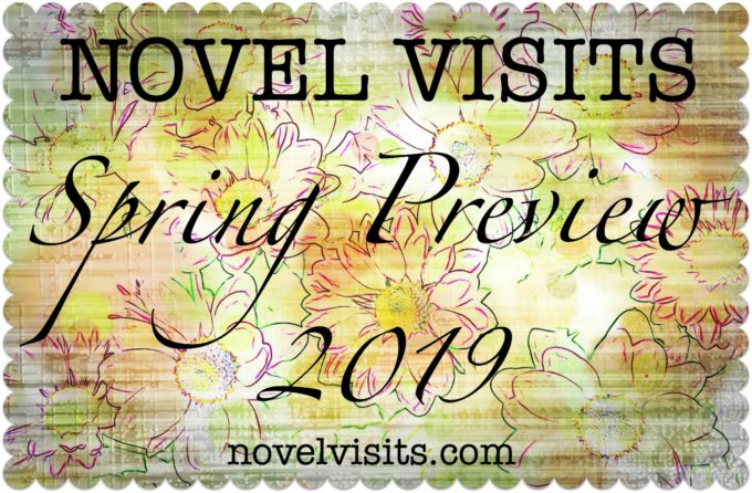 Novel Visits Spring Preview 2019 - A look at upcoming book releases I'm most excited about.