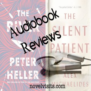 Novel Visits' Audiobook Reviews of The River by Peter Heller & The Silent Patient by Alex Michaelides