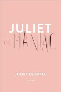 Novel Visits Spring Preview 2019 - Juliet the Maniac by Juliet Escoria