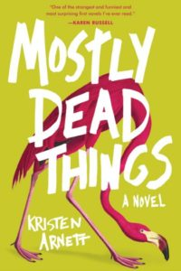 Novel Visits Spring Preview 2019 - Mostly Dead Things by Kristen Arnett