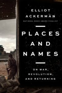 Novel Visits Spring Preview 2019 - Places and Names by Elliot Ackerman