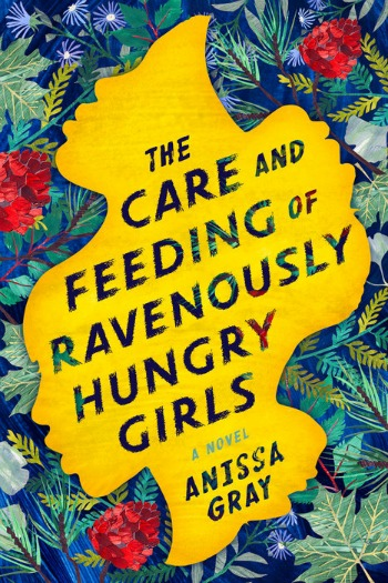Novel Visits' Review of The Care and Feeding of Ravenously Hungry Girls by Anissa Gray