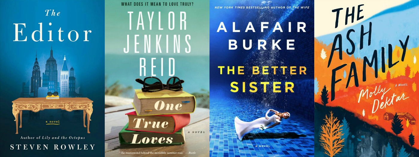 Novel Visits' My Week in Books for 4/8/19: Last Week's Reads - the Editor by Steven Rowley, One True Loves by Taylor Jenkins Reid, The Better Sister by Alafair Burke and The Ash Family by Molly Dektar