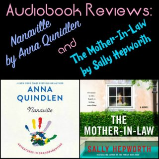 Novel Visits Audiobook Reviews: Nanaville by Anna Quindlen and The Mother-In'Law by Sally Hepworth