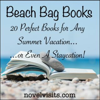 Novel Visits: Beach Bag Books - 20 Books for any Summer Vacation...or Even a Staycation