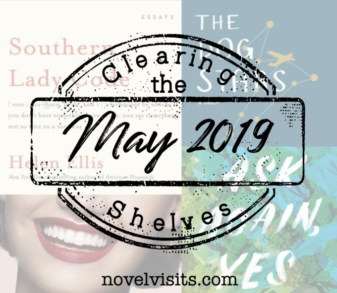 Novel Visits Clearing the Shelves for May 2019 - Ask Again, Yes by Mary Beth Keane, Southern Lady Code by Helen Ellis, and The Dog Stars by Peter Heller