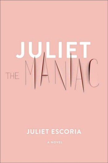 Novel Visits' Review of Juliet the Maniac by Juliet Escoria