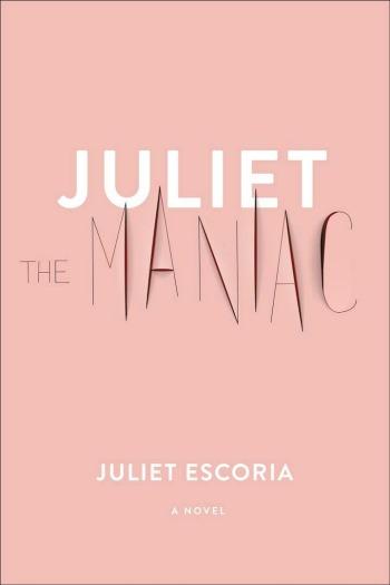 Novel Visits' Review of Juliet the Maniac by Juliet Escoria