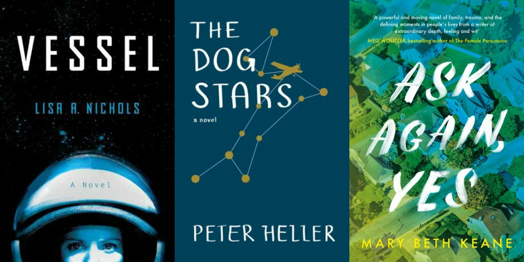 Novel Visits' My Week in Books for 5/20/19: Last Week's Reads - Vessel by Lisa A Nichols, The Dog Stars by Peter Heller and Ask Again, Yes by Mary Beth Keane