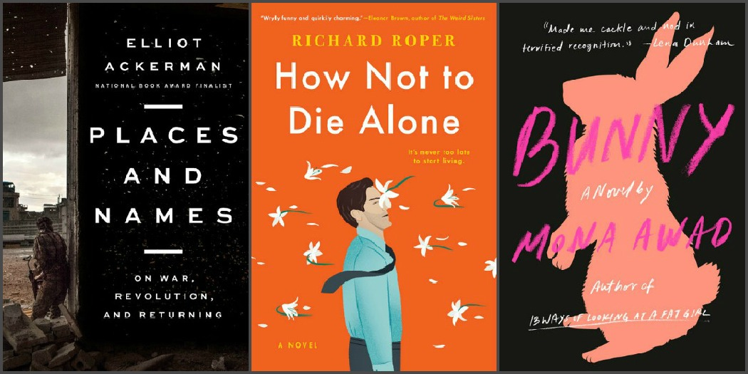 Novel Visits' My Week in Books: Likely to Read Next - Places and Names by Elliot Ackerman, How Not to Die Alone by Richard Roper and Bunny by Mona Awad