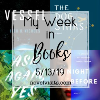 Novel Visits' My Week in Books for 5/13/19