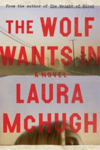 Novel Visits 2019 Summer Preview - The Wolf Wants In by Laura McHugh