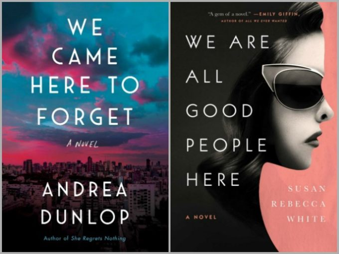 We Came Here to Forget by Andrea Dunlop and We Are All Good People here by Susan Rebecca White