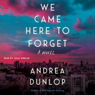 We Came Here to Forget by Andrea Dunlop - Audiobook