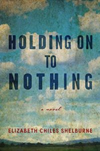 Holding On to Nothing by Elizabeth Chiles Shelburne